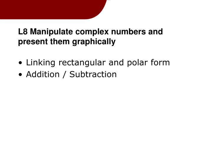 L8 Manipulate complex numbers and present them graphically