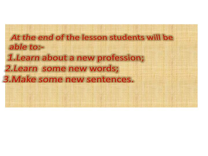 At the end of the lesson students will be able to:-