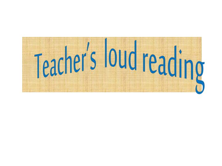Teacher's  loud reading