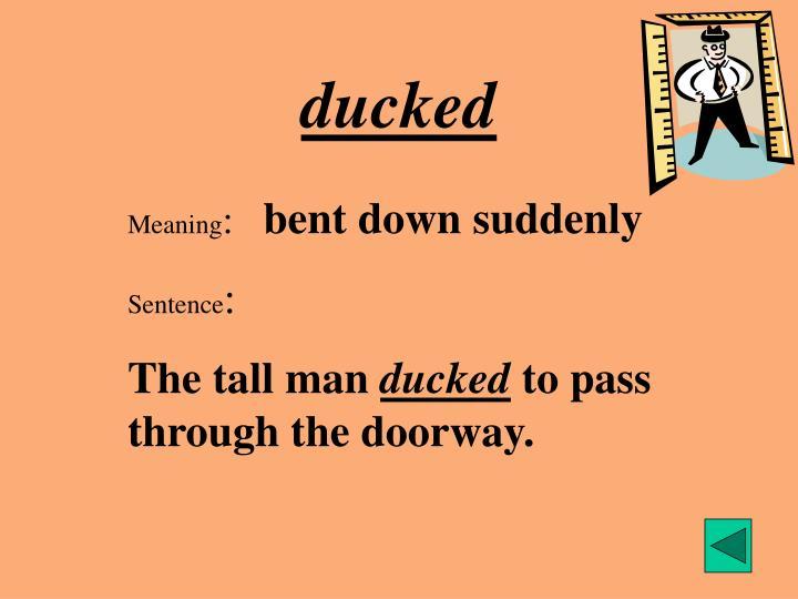 ducked