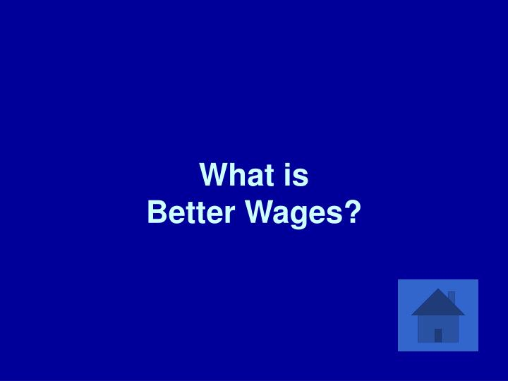 What is better wages