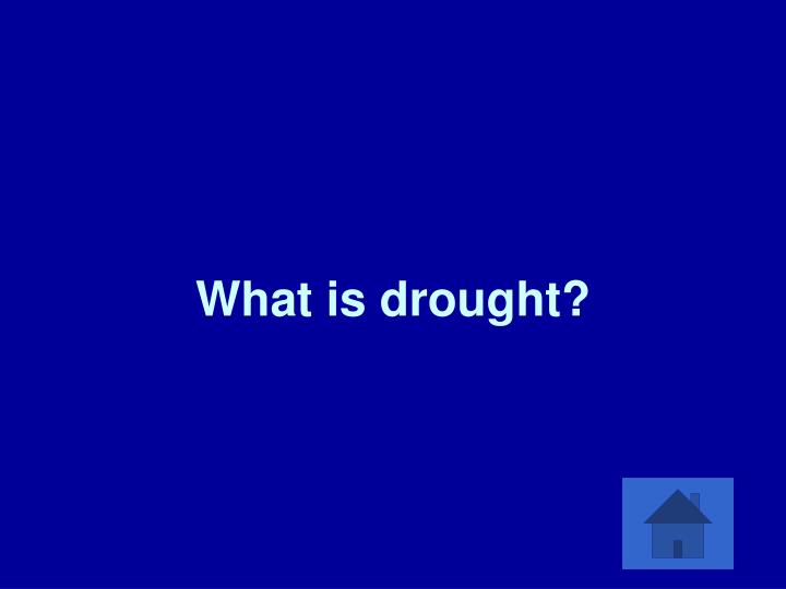 What is drought?