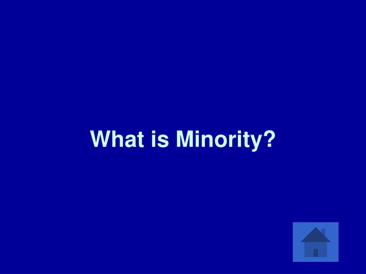 What is Minority?
