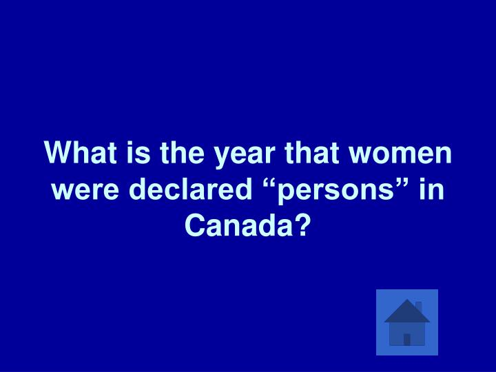 "What is the year that women were declared ""persons"" in Canada?"