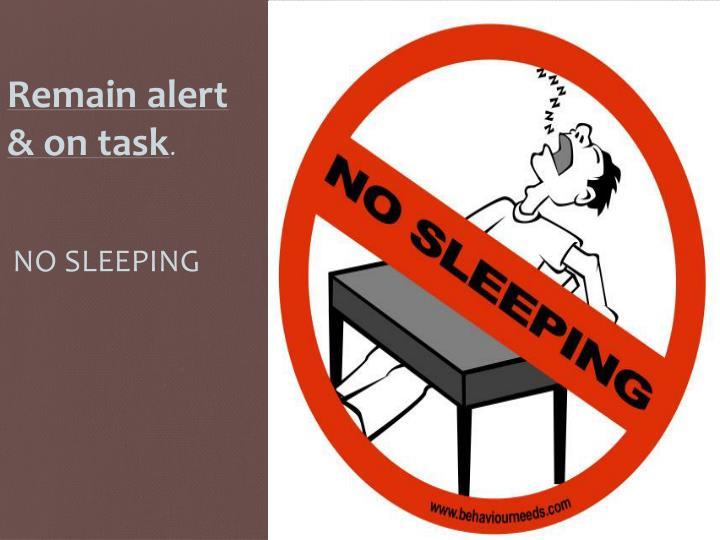 Remain alert & on task