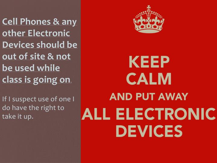 Cell Phones & any other Electronic Devices should be out of site & not be used while class is going on