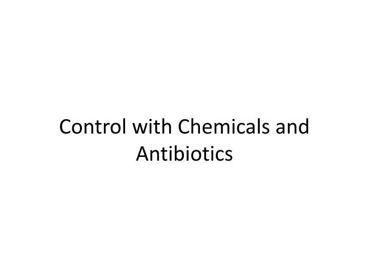 Control with Chemicals and Antibiotics