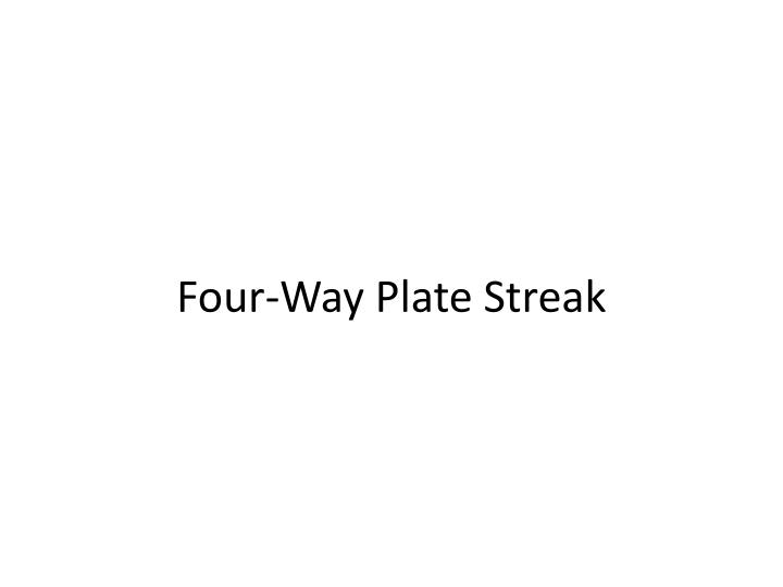 Four-Way Plate Streak