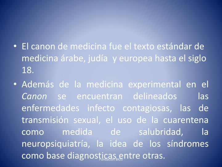 El canon de medicina fue el texto estándar de medicina árabe, judía  y europea hasta el siglo 18.