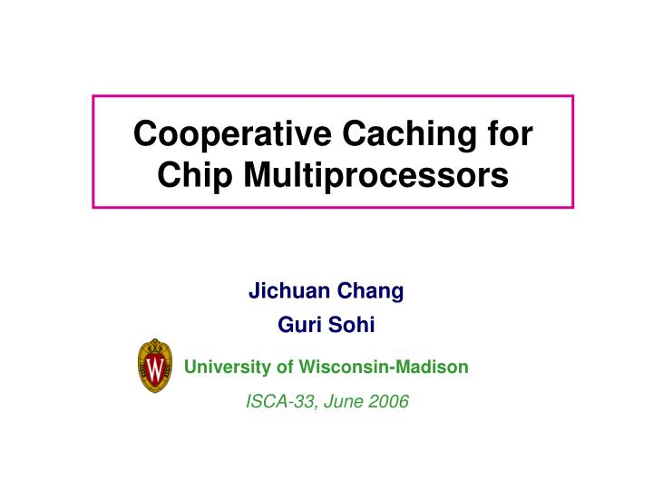 cooperative caching for chip multiprocessors