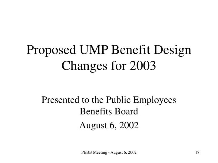 Proposed UMP Benefit Design Changes for 2003