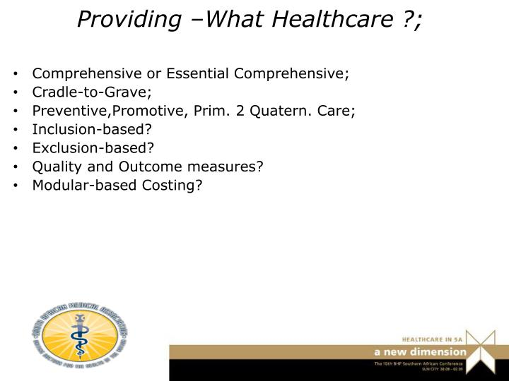 Providing –What Healthcare ?;
