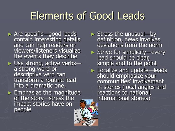 Are specific—good leads contain interesting details and can help readers or viewers/listeners visualize the events they describe