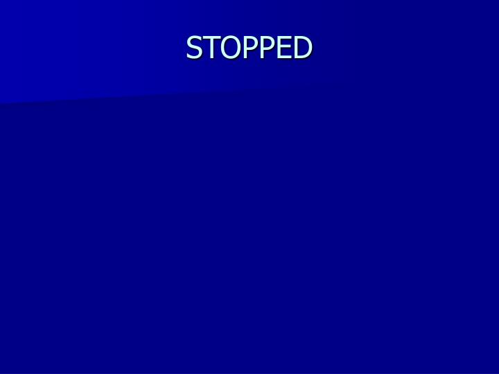 STOPPED
