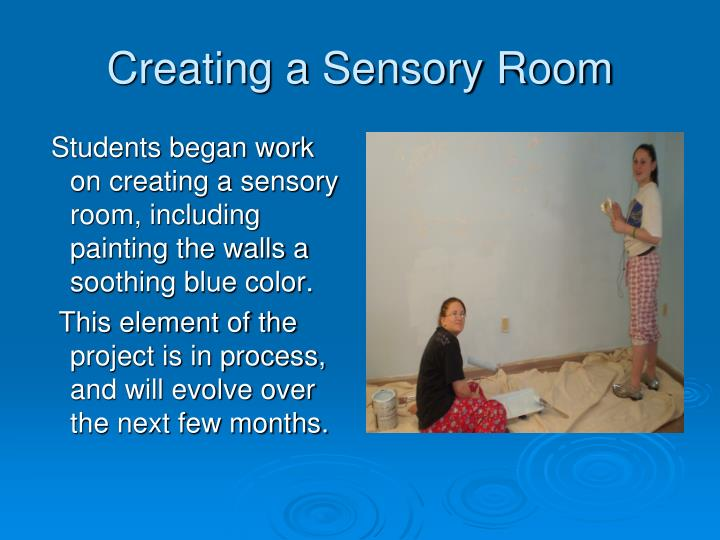 Students began work on creating a sensory room, including painting the walls a soothing blue color.