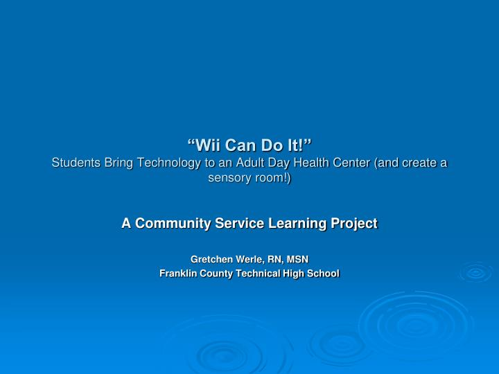 Wii can do it students bring technology to an adult day health center and create a sensory room