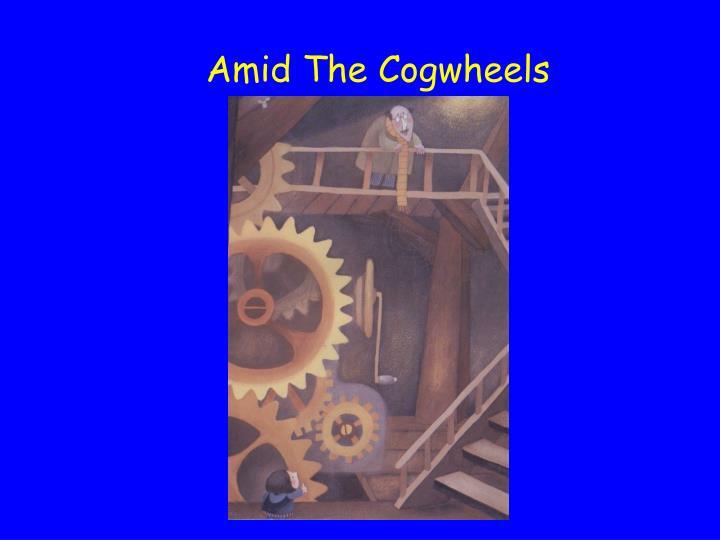 Amid The Cogwheels