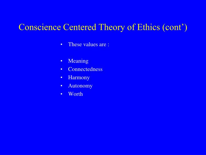 Conscience Centered Theory of Ethics (cont')