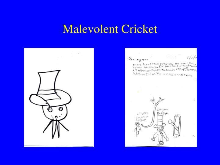 Malevolent Cricket