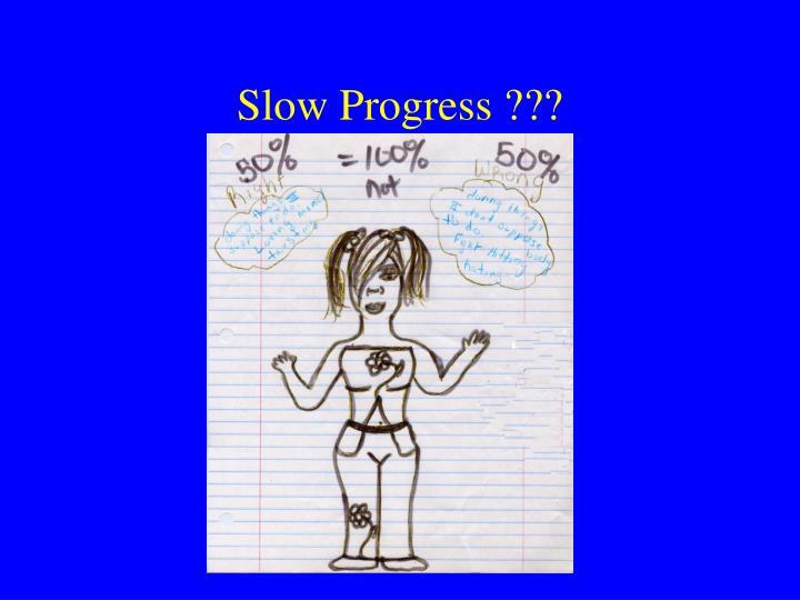 Slow Progress ???