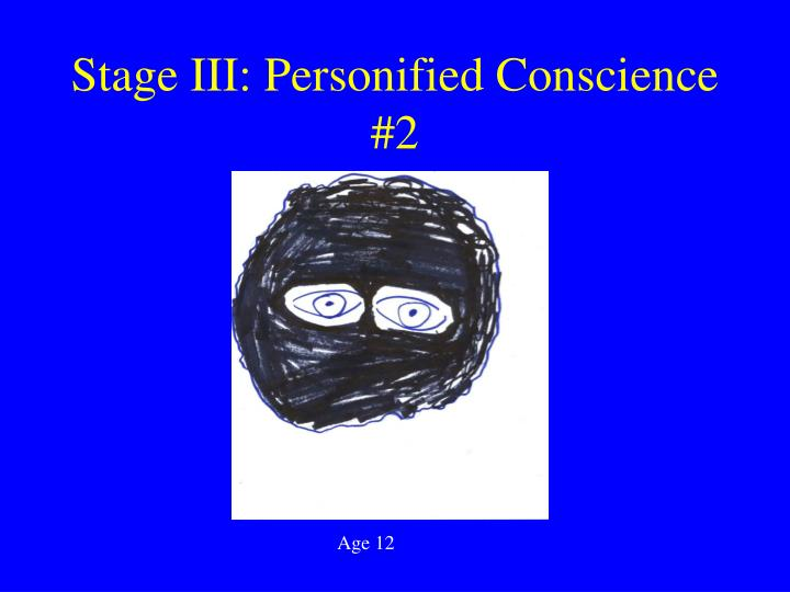 Stage III: Personified Conscience #2