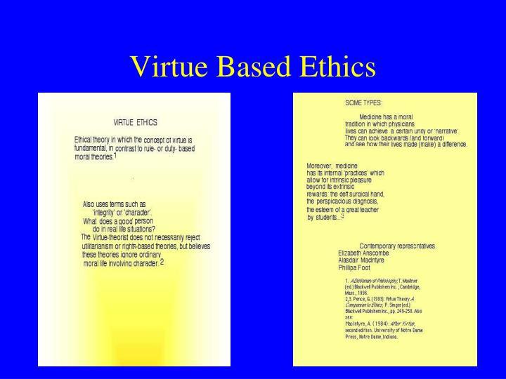 Virtue Based Ethics