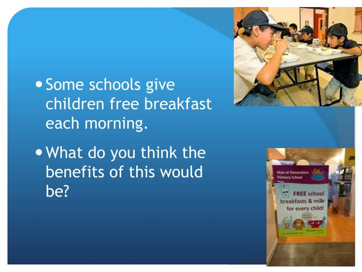 Some schools give children free breakfast each morning.