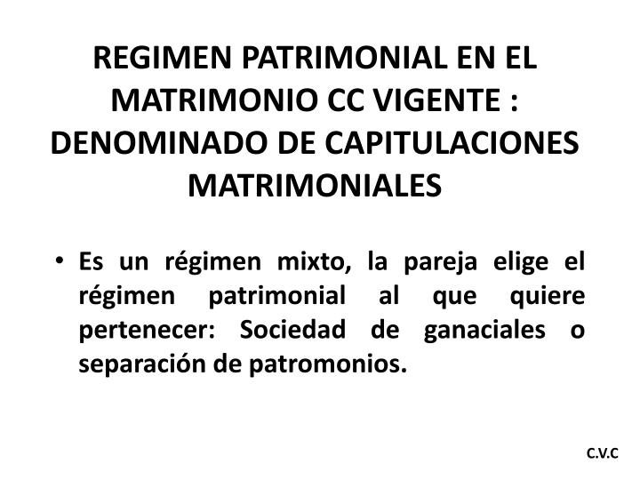 REGIMEN PATRIMONIAL EN EL MATRIMONIO CC VIGENTE : DENOMINADO DE CAPITULACIONES MATRIMONIALES