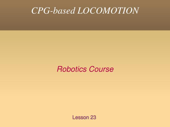 Cpg based locomotion