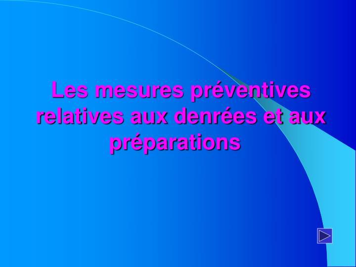 Les mesures préventives relatives aux denrées et aux préparations