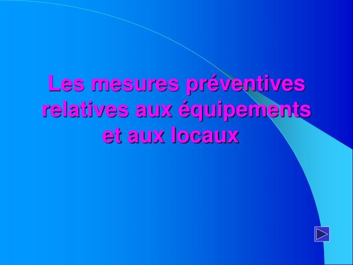 Les mesures préventives relatives aux équipements et aux locaux