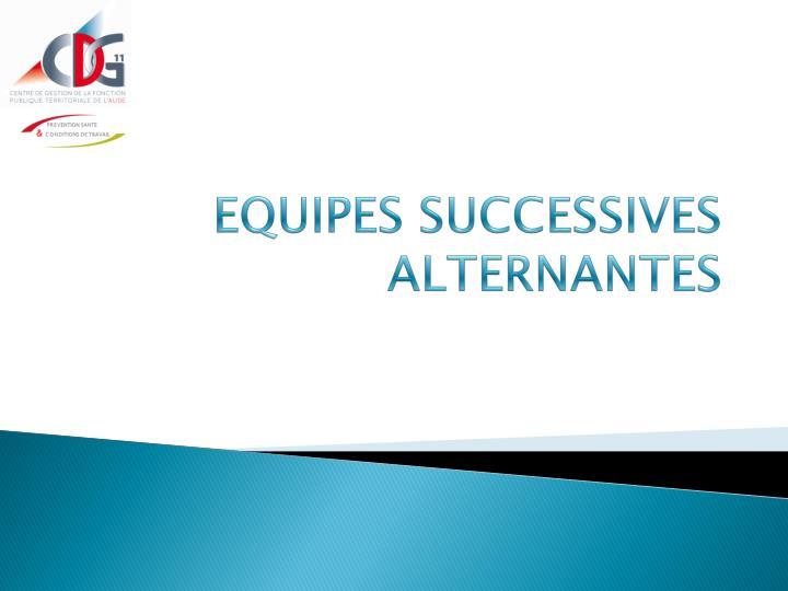 EQUIPES SUCCESSIVES ALTERNANTES