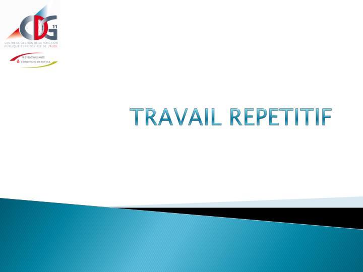 TRAVAIL REPETITIF