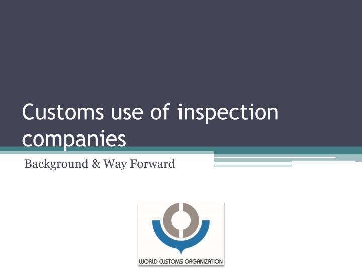 Customs use of inspection companies