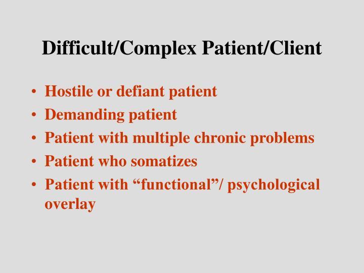Difficult/Complex Patient/Client