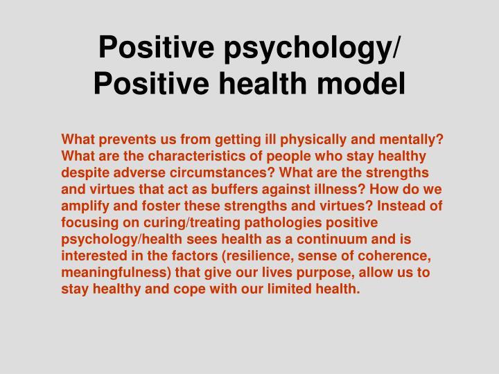 Positive psychology/ Positive health model