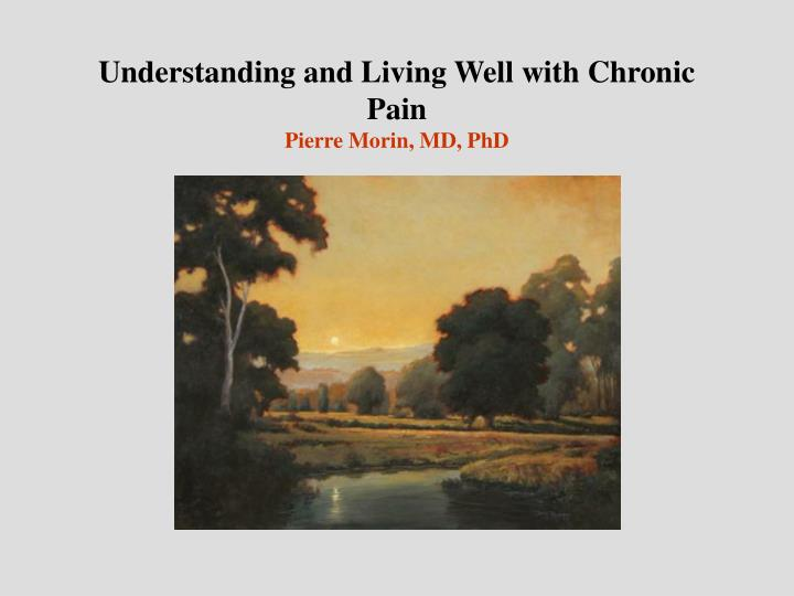 Understanding and living well with chronic pain pierre morin md phd