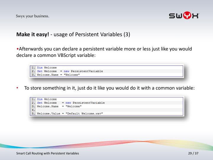 Afterwards you can declare a persistent variable more or less just like you would declare a common VBScript variable: