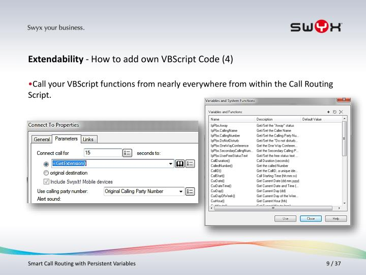 Call your VBScript functions from nearly everywhere from within the Call Routing Script.