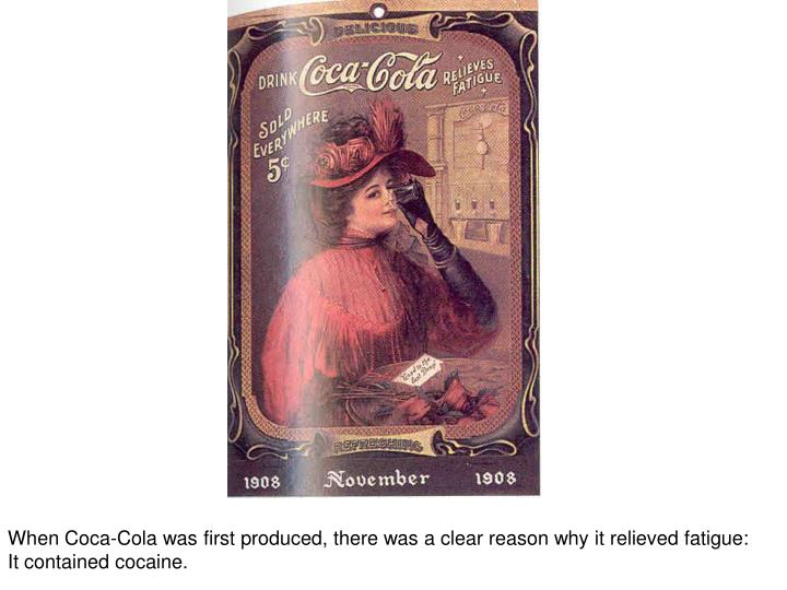 When Coca-Cola was first produced, there was a clear reason why it relieved fatigue:
