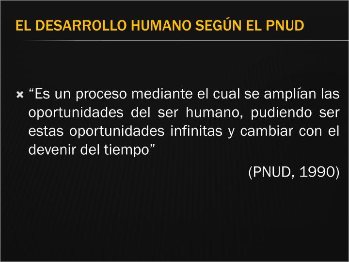 """""""Es un proceso mediante el cual se amplían las oportunidades del ser humano, pudiendo ser estas oportunidades infinitas y cambiar con el devenir del tiempo"""""""