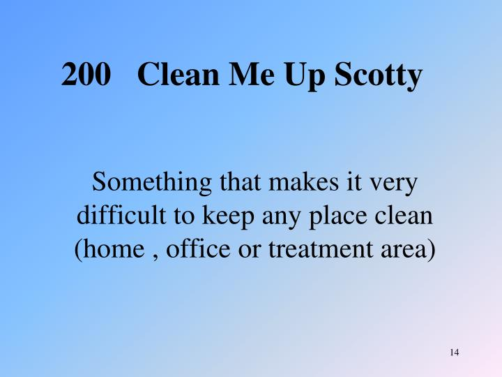 Something that makes it very difficult to keep any place clean (home , office or treatment area)
