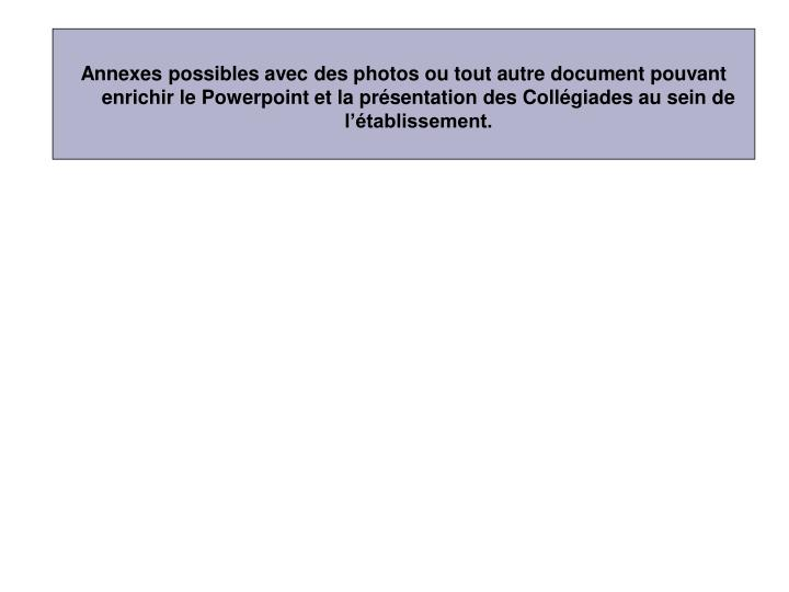 Annexes possibles avec des photos ou tout autre document pouvant enrichir le Powerpoint et la présentation des Collégiades au sein de l'établissement.