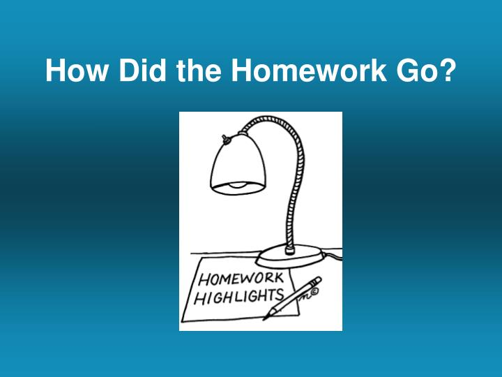 How Did the Homework Go?