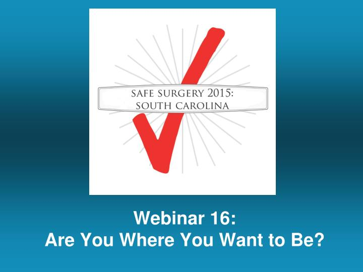 Webinar 16 are you where you want to be