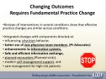 changing outcomes requires fundamental practice change