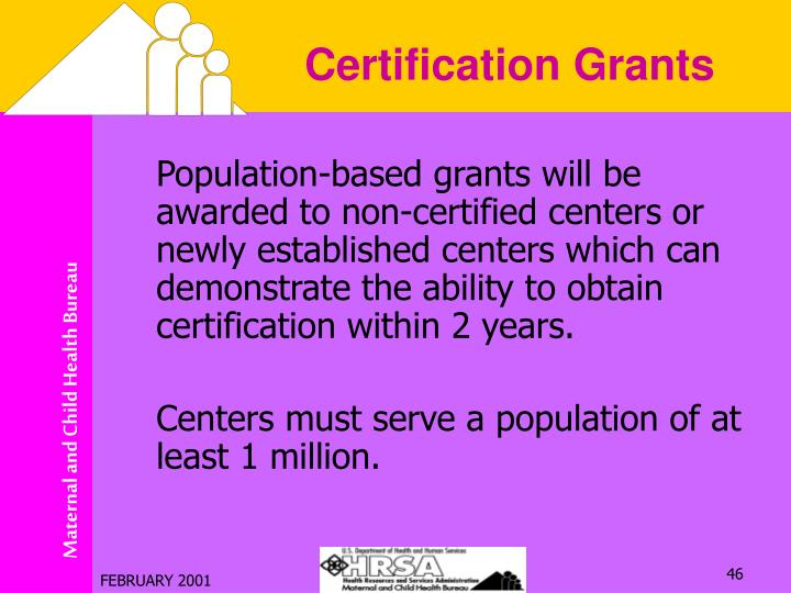 Population-based grants will be awarded to non-certified centers or newly established centers which can demonstrate the ability to obtain certification within 2 years.