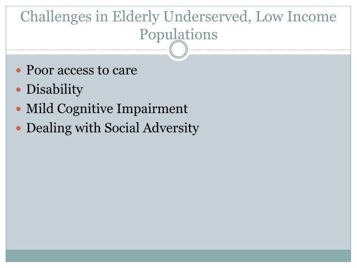 Challenges in Elderly Underserved, Low Income Populations