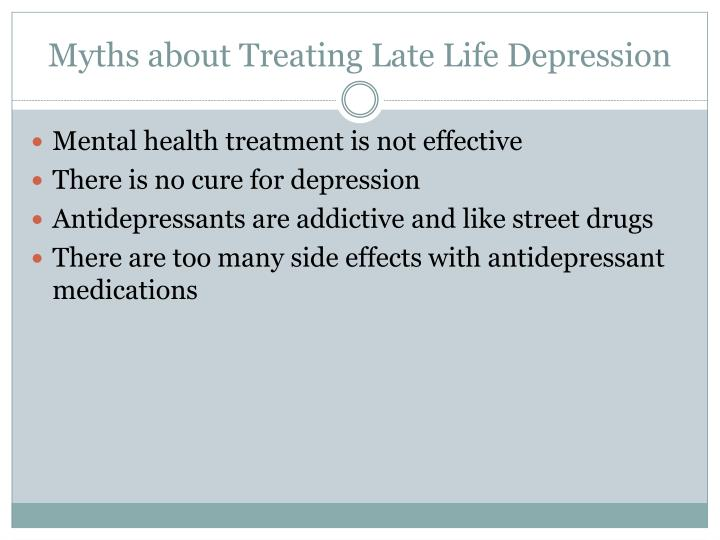 Myths about Treating Late Life Depression
