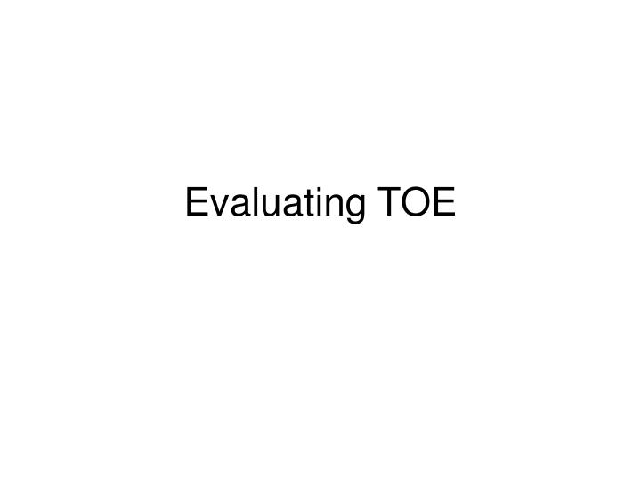 Evaluating toe
